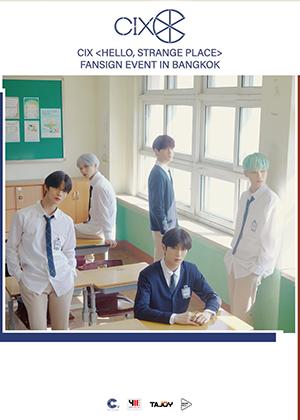 CIX <HELLO, STRANGE PLACE><br>FANSIGN EVENT IN BANGKOK