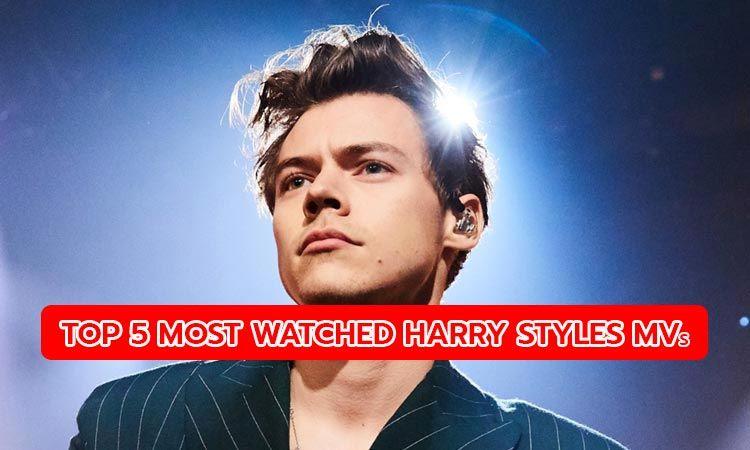 5 เอ็มวีของ Harry Styles ที่มียอดผู้ชมมากที่สุดบนยูทูป
